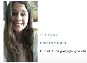 Say hello to Alicia! She is our peace team leader! She is a sophomore studying secondary education with a major in English. She hopes to one day teach high school and leave a positive impact on her students. She is very passionate about the environment and has high hopes about making Wayne State more green. When she isn't working with Residence Hall Association and/or Peace Journals you can find her hanging out with her friends, watching movies, or playing board games.